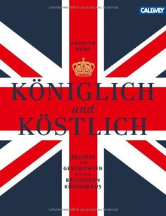 Königlich und Köstlich: Rezepte und Geschichten aus dem britischen Königshaus von Carolyn Robb http://www.amazon.de/dp/3766720449/ref=cm_sw_r_pi_dp_WnOIub117459T