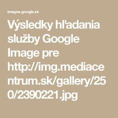 Výsledky hľadania služby Google Image pre http://img.mediacentrum.sk/gallery/250/2390221.jpg