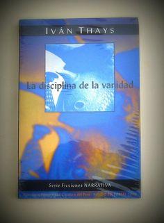 La disciplina de la vanidad (nuevo-sellado)  Autor: Iván Thays .   Editorial: PUCP - Fondo Editorial.   Lugar de publicación: Lima   Año de edición: 2000   Número de páginas: 367   Formato: 21.0 x 14.0   Precio: S/. 35.00