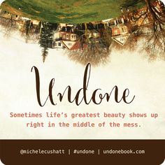 Tender, honestly and beautifully written!  Undone by Michele Cushatt: Making Peace with an Unexpected Life