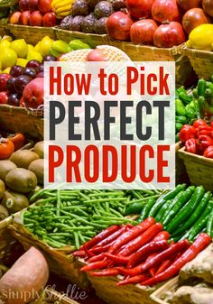 Simple steps to ensure you pick the best produce every time at the grocery store.