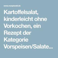 Kartoffelsalat, kinderleicht ohne Vorkochen, ein Rezept der Kategorie Vorspeisen/Salate. Mehr Thermomix ® Rezepte auf www.rezeptwelt.de