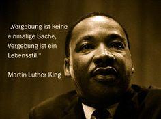 """""""Vergebung ist keine einmalige Sache, Vergebung ist ein Lebensstil."""" Martin Luther King"""