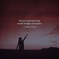 You are worth more than second thoughts and maybes. —via http://ift.tt/2eY7hg4