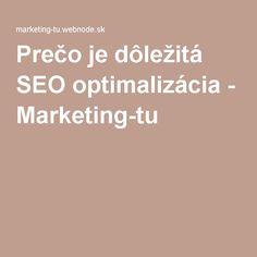 Prečo je dôležitá SEO optimalizácia - Marketing-tu