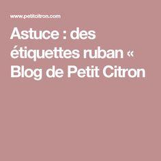 Astuce : des étiquettes ruban « Blog de Petit Citron