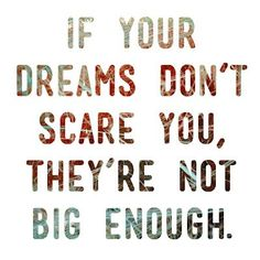 If your dreams don't scare you, they're not big enough! Are your #dreams big enough? #DreamBelieveAchieve