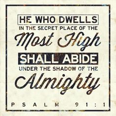 Psalm 91:1 (NKJV)He who dwells in the secret place of the Most High Shall abide under the shadow of the Almighty.