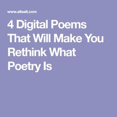 4 Digital Poems That Will Make You Rethink What Poetry Is