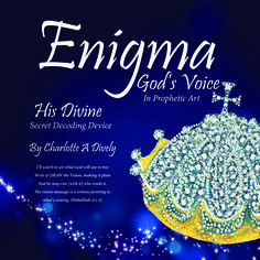 """New Cover """"Enigma-God's Voice In Prophetic Art: His Divine Secret Decoding Device"""" 21 secret decoding devices-300 illustrations, examples, testimonies-scriptures from Charlotte's journey to guide you. It's a door to open your heart, eyes & ears to recognize God's Voice thru creative expressions of your experiences with God, dreams & visions. It's an ember to ignite a portal of communication & unlock the secrets of heaven held for your destiny, thru prayer, worship & relationship with God…"""