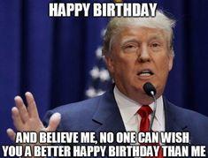 Donald Trump Happy Birthday, Happy Birthday For Him, Funny Happy Birthday Pictures, Funny Happy Birthday Wishes, Happy Birthday Best Friend, Funny Birthday, 40th Birthday, Birthday Greetings, Birthday Cheers
