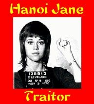 Jane Fonda........Wish she had stayed in Vietnam...I wonder how many Americans death she caused....understand her father Henry did not speak to her for years ,because of her actions in Vietnam..