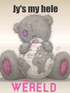 Jy's my hele wêreld en My boerseun Teddy Bear Quotes, Teddy Bear Cartoon, Cute Teddy Bears, Tatty Teddy, Cute Images, Cute Pictures, Photo Ours, Prayer For Husband, Teddy Bear Pictures