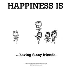 HAPPINESS IS...having funny friends. *Do you know this from M*ke? My friends are silly..