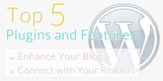 Top 5 plugins to enhance your blog and connect with your readers