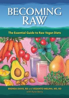 Becoming Raw: The Essential Guide to Raw Vegan Diets - http://www.darrenblogs.com/2016/08/becoming-raw-the-essential-guide-to-raw-vegan-diets/