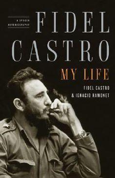 Fidel Castro : My Life by Fidel Castro & Ignacio Ramonet