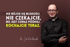 6 życiowych rad księdza Jana Kaczkowskiego - zdjęcie w treści artykułu nr 3 Jesus Faith, God Jesus, Best Quotes, Nice Quotes, Inspirational Quotes, Humor, Memes, Fictional Characters, Aster