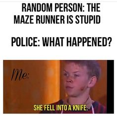What are talking about? I would never kill someone just cause they hate the maze runner! Phs as if!