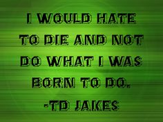 #purpose #noregrets #tdjakes #quotes