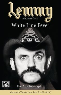 Lemmy - White Line Fever - Lemmy Kilmister...yeah I have this book since today and brand new...I think that is the German book ..Mit einem Vorwort von Bela B.(Die Ärzte)!