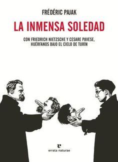 La inmensa soledad : con Friedrich Nietzsche y Cesare Pavese, huérfanos bajo el cielo de Turín