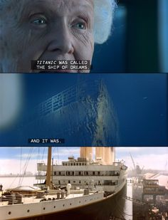 "Titanic. ""Titanic was called the ship of dreams. And it was. It really was."""