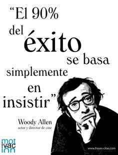 Perseverancia y éxito, por Woody Allen http://www.frases-citas.com/2011/03/la-base-del-exito.html