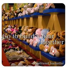 Best friend bucket list- I LOVE BUILD A BEAR WORKSHOP!!!                                                                                                                                                     More