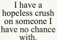 I have a hopeless crush on someone I have no chance with. Why would he pick me? He could do so much better. I'm nothing special...