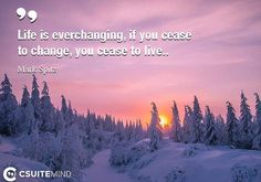 Life is everchanging, if you cease to change, you cease to live.#Mark_Spitz #Quote #life #change  http://csuitemind.com/quotes/author/mark-spitz #psychicreadings #psychics #psychic #psychicmedium