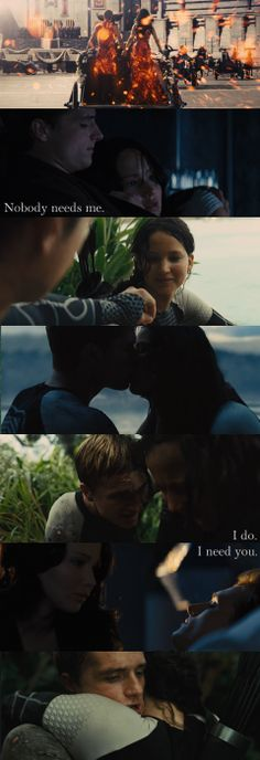 """I do. I need you. I flipped out when I read """"Nobody needs me."""" So bad I didn't read the next line and sat there for a minute thinking 'NOPE!! DON'T DIE!!! I NEED YOU!!!! KATNISS NEEDS YOU!!!! WE DO!!!' Then I read the next line, """"I do. I need you."""" Then I was like. YEAH!!!!"""