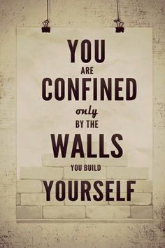 The walls you build