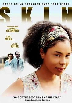 Skin (2008) Both her father (Sam Neill) and mother (Alice Krige) are white, but Sandra Laing (Sophie Okonedo) is born with dark skin -- a complex problem in the era of South African apartheid that soon drives a wedge into the family in this poignant drama based on a true story. Though her parents fight to have the government classify her as white, Sandra grows up in a divided world, and experiences her parents can't understand make her question her identity.