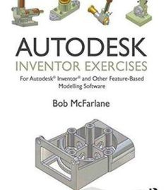 Autodesk Inventor Exercises: For Autodesk® Inventor® And Other Feature-Based Modelling Software PDF