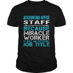 ACCOUNTING OFFICE STAFF Because FREAKIN Miracle Worker Isn't An Official Job Title T Shirts, Hoodie Sweatshirts