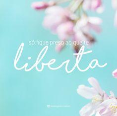 Só fique preso ao que te liberta. #mensagenscomamor #frases #pensamentos liberdade #reflexões #vida #pensamentos