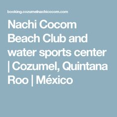 Nachi Cocom Beach Club and water sports center | Cozumel, Quintana Roo | México