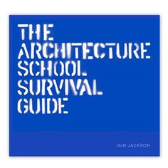 The Architecture School Survival Guide - Hardcover Book