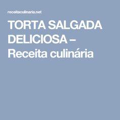 TORTA SALGADA DELICIOSA – Receita culinária