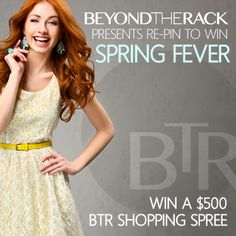 Beyond The Rack Presents Re-Pin to Win Spring Fever Contest for a Chance to Win a $500 Shopping Spree! Enter here: http://sweeps.piqora.com/fb/contest/content/beyondtherack.com/184 by April 21, 2013