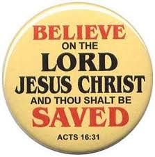 "What Must I Do to be Saved? - Acts 16:31, He asked, ""Sirs, what must I do to be saved?"" They said, ""Believe in the Lord Jesus, and you will be saved, you and your household."" - http://access-jesus.com/Acts/Acts_16.html"