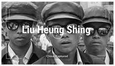 China, Captured: Witnessing History With Liu Heung Shing; The award-winning photojournalist spent three decades documenting the modernization of China and how it changed the lives of ordinary citizens.