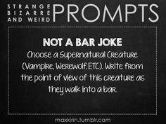 ✐ DAILY WEIRD PROMPT✐  NOT A BAR JOKE Choose a Supernatural Creature (Vampire, Werewolf, ETC). Write from the point of view of this creature as they walk into a bar.  Want more writerly content? Followmaxkirin.tumblr.com!