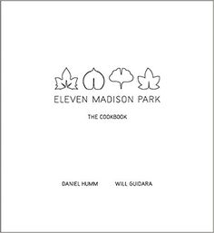 Eleven Madison Park: The Cookbook: Daniel Humm, Will Guidara, Francesco Tonelli: 9780316098519: Amazon.com: Books