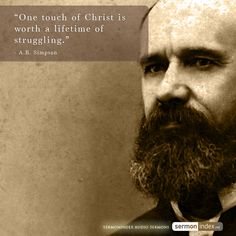"""One touch of Christ is worth a lifetime of struggling."" - A.B. Simpson #lifetime #struggling #christ"