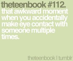 that awkward moment when you accidentally make eye contact with someone multiple times Crush Quotes Funny, True Quotes, Best Quotes, Random Quotes, Mind Thoughts, Random Thoughts, Teen Posts, Teenager Posts, Real Facts