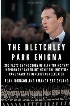 The Bletchley Park Enigma: Facts on the Story of Alan Turing That Inspired the Smash Hit Movie The Imitation Game Starring Benedict Cumberbatch by Alan Johnson Bletchley Park, The Imitation Game, Alan Turing, Hits Movie, Martin Freeman, What To Read, Sherlock Bbc, Benedict Cumberbatch, Bibliophile