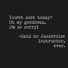 said no Jazzercise Instructor ever