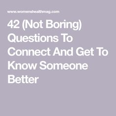 The Exact Questions You Should Ask To Get To Know Someone Better 42 (Not Boring) Questions To Connect And Get To Know Someone Better<br> Turn small talk into real talk. Questions To Get To Know Someone, Deep Questions To Ask, Getting To Know Someone, Personal Questions, Get To Know Me, How To Get, This Or That Questions, Interesting Questions To Ask, Fun Couple Questions